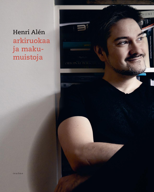 Henri Alén arkiruokaa ja makumuistoja