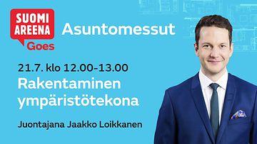 SuomiAreena goes Asuntomessut la 21.7 Jaakko Loikkanen